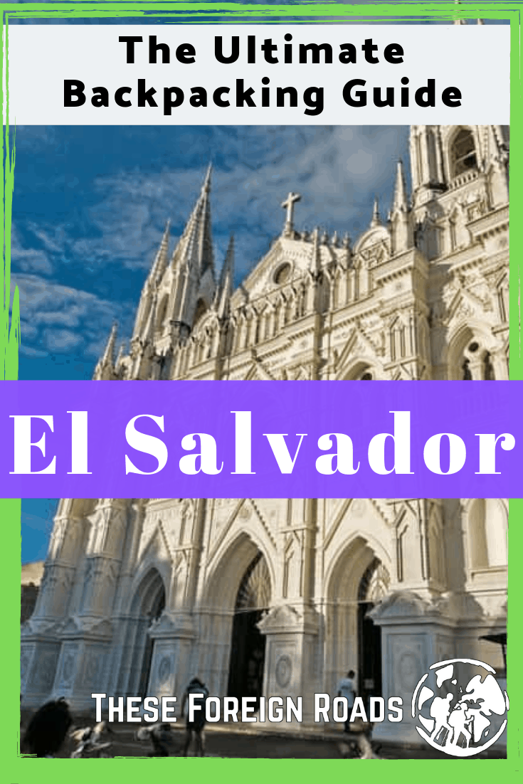 These Foreign Roads - Everything you need to go on a backpacking trip to El Salvador. Where to go, where to stay, what to eat and so much more is included in this guide. #ElSalvadorTravel #TravelTips #ElSalvadorTravelTips #ElSalvadorTravelThingsToDo #Travel #CentralAmerica #LatinAmerica #ElSalvador #Backpacking #TravelGuide #TheseForeignRoads
